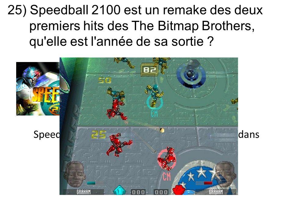 25) Speedball 2100 est un remake des deux premiers hits des The Bitmap Brothers, qu'elle est l'année de sa sortie ? Speedball 2100 sort en 2000 sur Pl