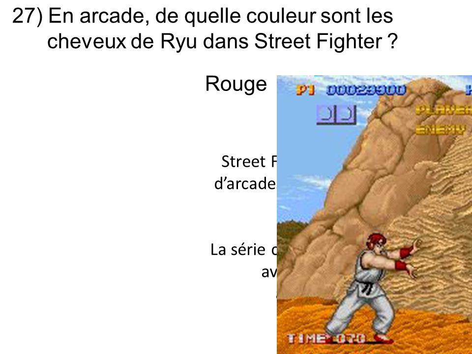 27) En arcade, de quelle couleur sont les cheveux de Ryu dans Street Fighter ? Street Fighter né dans les salles d'arcades en 1987 ne connait pas un r