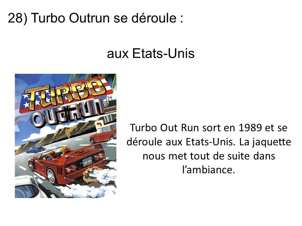 28) Turbo Outrun se déroule : Turbo Out Run sort en 1989 et se déroule aux Etats-Unis. La jaquette nous met tout de suite dans l'ambiance. aux Etats-U