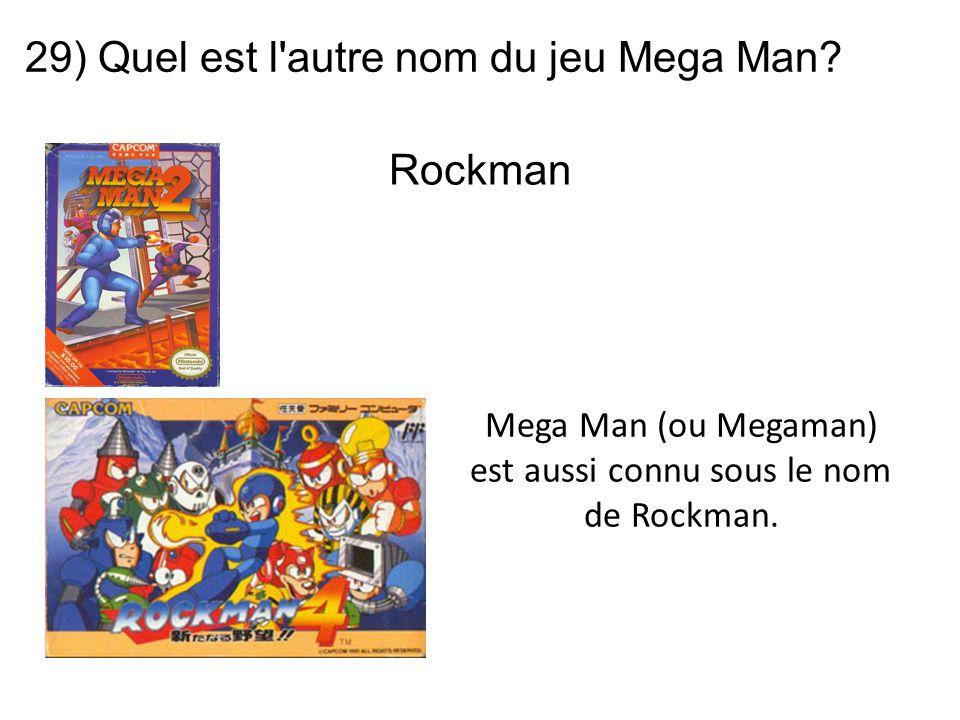 29) Quel est l'autre nom du jeu Mega Man? Mega Man (ou Megaman) est aussi connu sous le nom de Rockman. Rockman