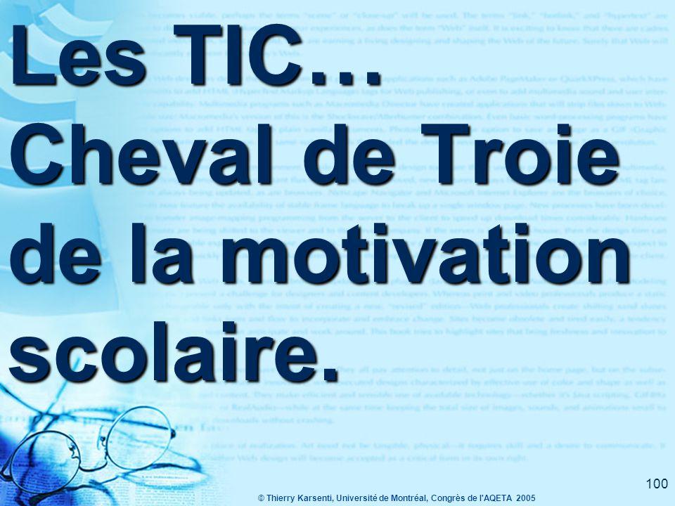 © Thierry Karsenti, Université de Montréal, Congrès de l AQETA 2005 100 Les TIC… Cheval de Troie de la motivation scolaire.
