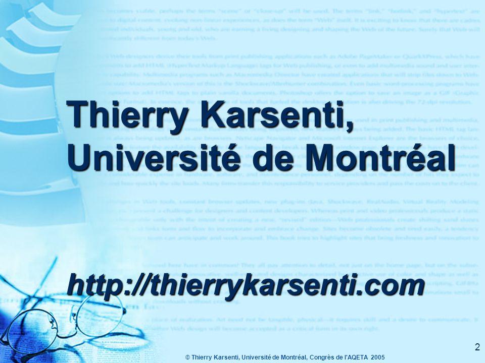 © Thierry Karsenti, Université de Montréal, Congrès de l AQETA 2005 2 Thierry Karsenti, Université de Montréal http://thierrykarsenti.com