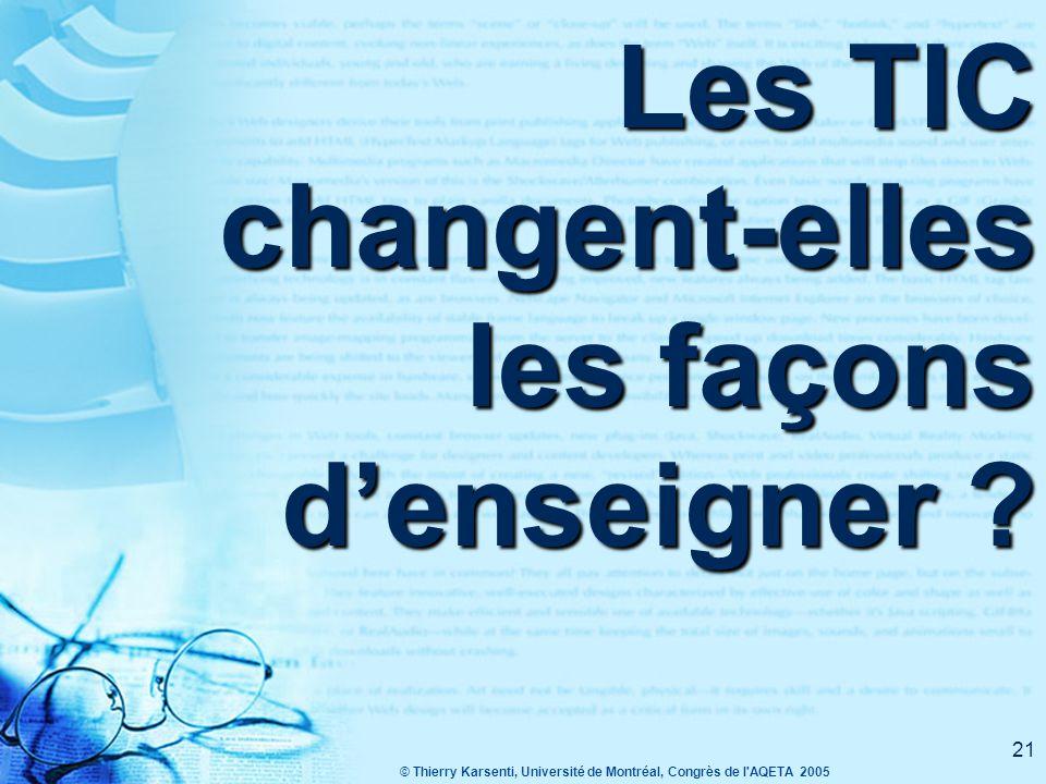 © Thierry Karsenti, Université de Montréal, Congrès de l AQETA 2005 21 Les TIC changent-elles les façons d'enseigner ?