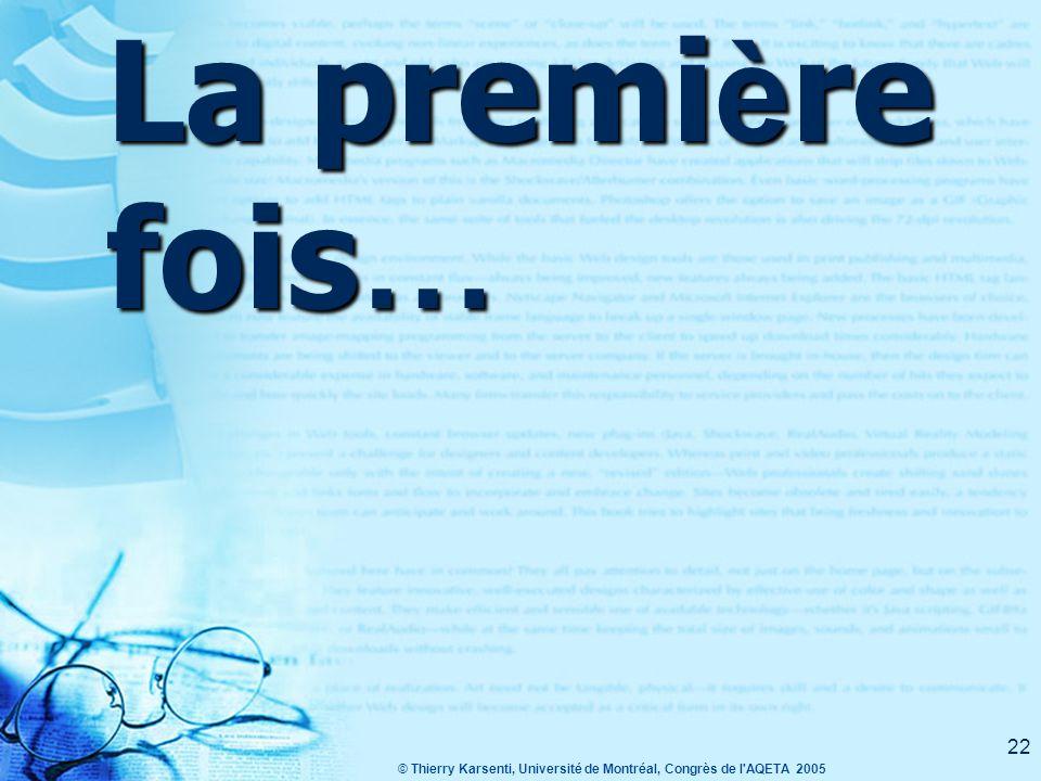 © Thierry Karsenti, Université de Montréal, Congrès de l AQETA 2005 22 La premi è re fois …
