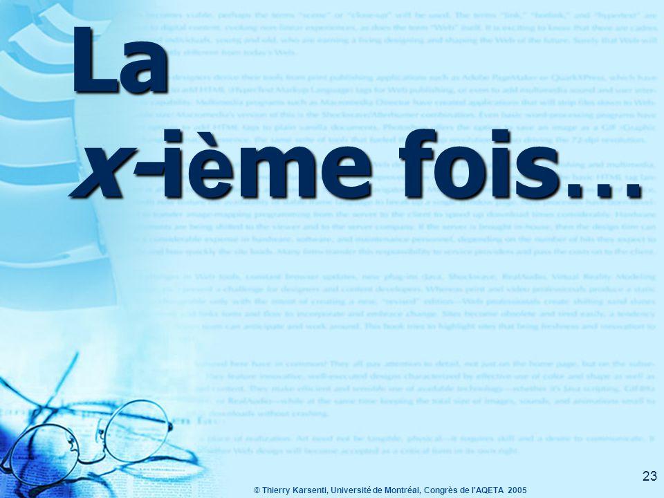 © Thierry Karsenti, Université de Montréal, Congrès de l AQETA 2005 23 La x-i è me fois …