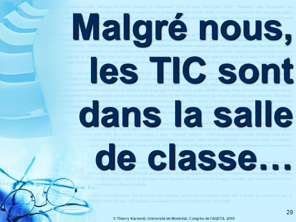 © Thierry Karsenti, Université de Montréal, Congrès de l AQETA 2005 29 Malgré nous, les TIC sont dans la salle de classe…