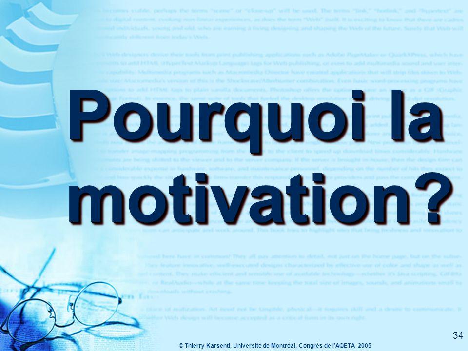 © Thierry Karsenti, Université de Montréal, Congrès de l AQETA 2005 34 Pourquoi la motivation?