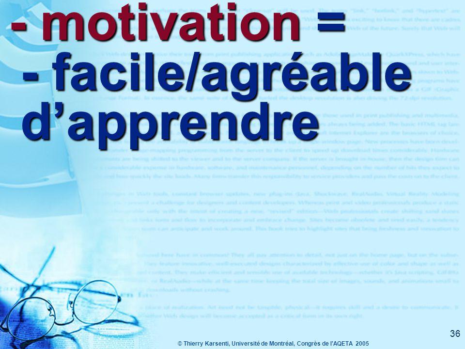 © Thierry Karsenti, Université de Montréal, Congrès de l AQETA 2005 36 - motivation = - facile/agréable d'apprendre