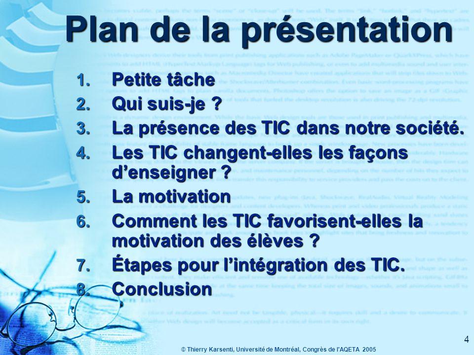 © Thierry Karsenti, Université de Montréal, Congrès de l AQETA 2005 3 Plan de la présentation TIC & motivation