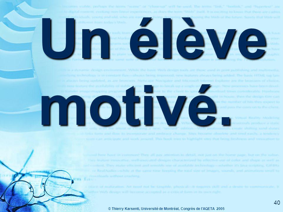 © Thierry Karsenti, Université de Montréal, Congrès de l AQETA 2005 39 Qu'est-ce que l'élève idéal ?
