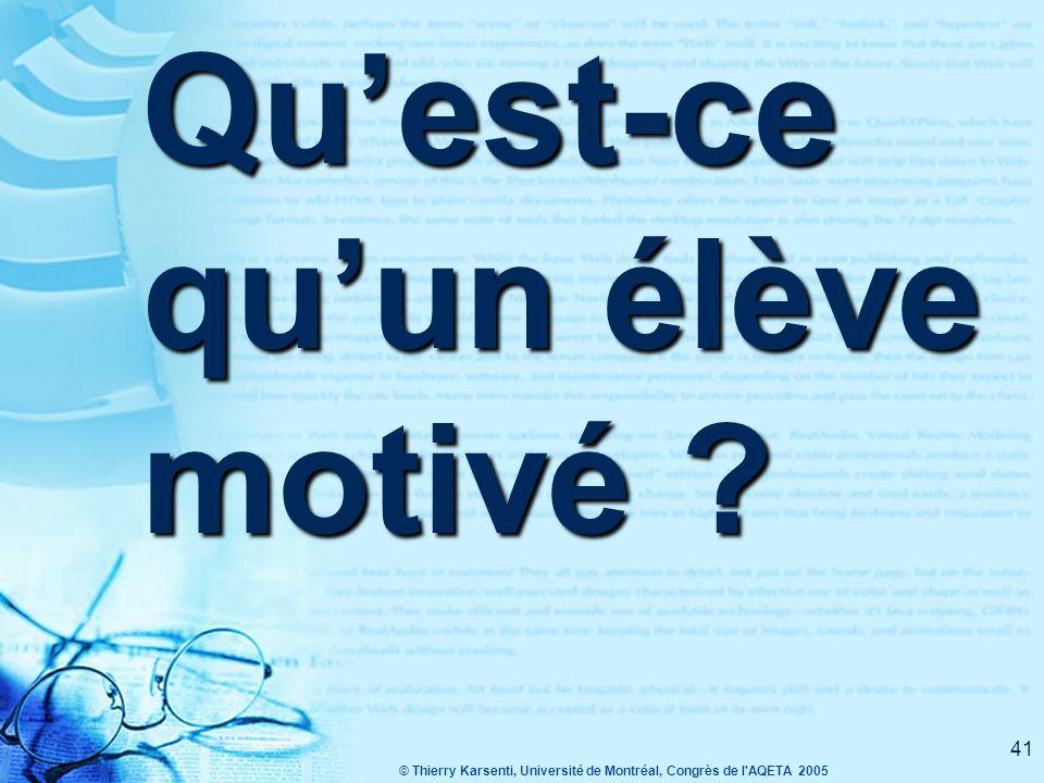 © Thierry Karsenti, Université de Montréal, Congrès de l AQETA 2005 41 Qu'est-ce qu'un élève motivé ?