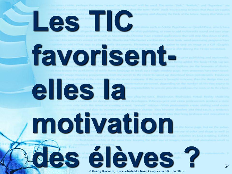 © Thierry Karsenti, Université de Montréal, Congrès de l AQETA 2005 54 Les TIC favorisent- elles la motivation des élèves ?