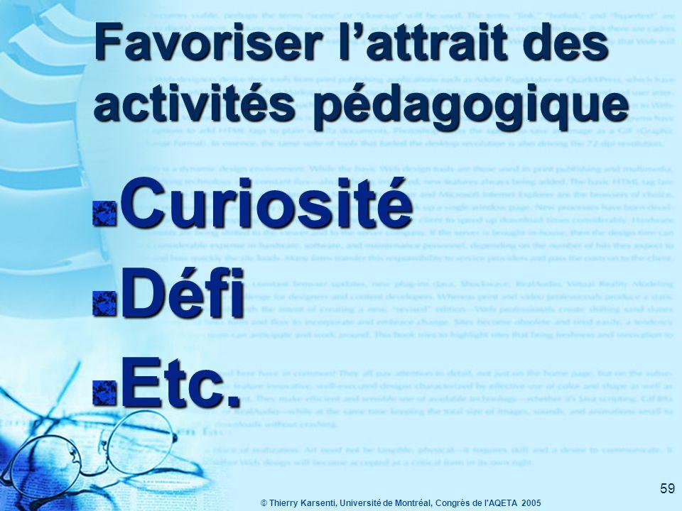 © Thierry Karsenti, Université de Montréal, Congrès de l AQETA 2005 59 Favoriser l'attrait des activités pédagogique CuriositéDéfiEtc.
