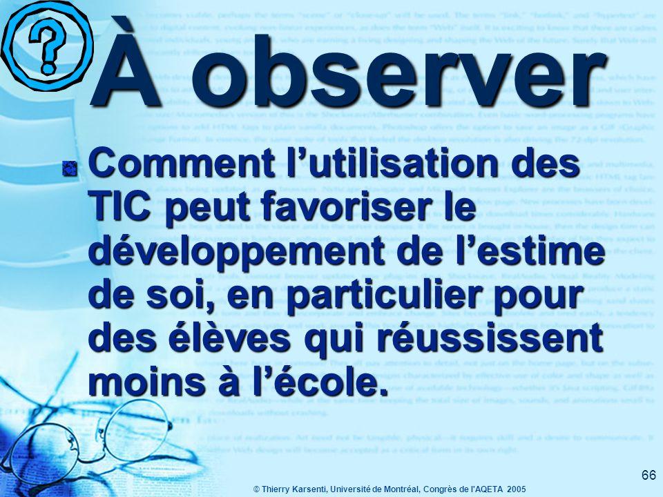 © Thierry Karsenti, Université de Montréal, Congrès de l AQETA 2005 65 À observer Regardez le travail réalisé par des élèves de troisième année…