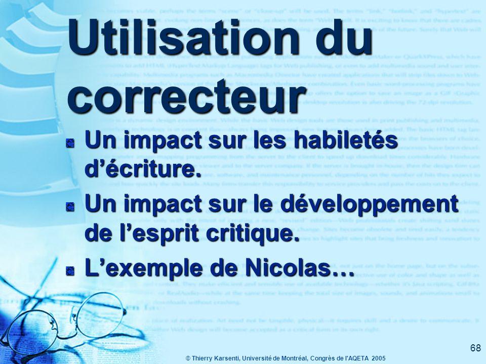 © Thierry Karsenti, Université de Montréal, Congrès de l AQETA 2005 68 Utilisation du correcteur Un impact sur les habiletés d'écriture.