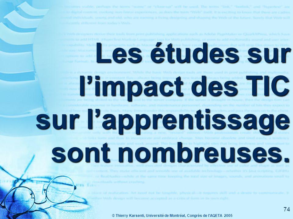 © Thierry Karsenti, Université de Montréal, Congrès de l AQETA 2005 73 Les TIC favorisent l'apprentissages : les élèves apprennent plus et se sentent plus compétents