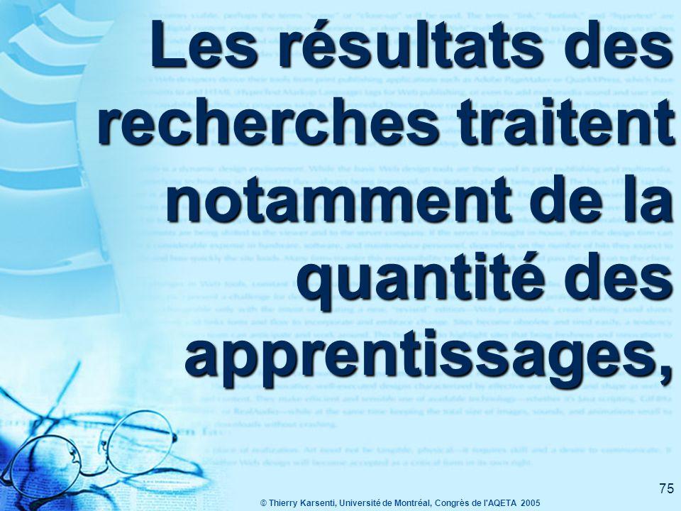 © Thierry Karsenti, Université de Montréal, Congrès de l AQETA 2005 74 Les études sur l'impact des TIC sur l'apprentissage sont nombreuses.