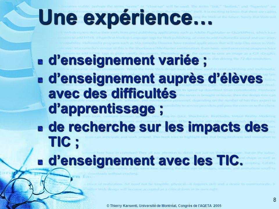 8 Une expérience… d'enseignement variée ; d'enseignement auprès d'élèves avec des difficultés d'apprentissage ; de recherche sur les impacts des TIC ; d'enseignement avec les TIC.