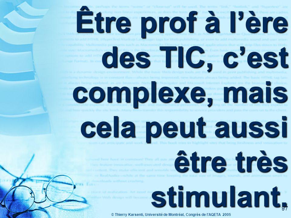 © Thierry Karsenti, Université de Montréal, Congrès de l AQETA 2005 96 Motivation optimale Variété Utilisation par les élèves Utilisation par l'enseignant Non utilisation
