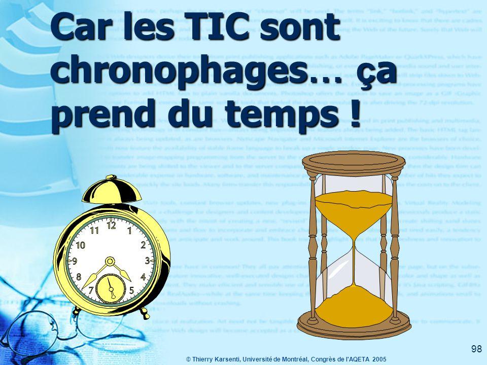 © Thierry Karsenti, Université de Montréal, Congrès de l AQETA 2005 98 Car les TIC sont chronophages … ç a prend du temps !