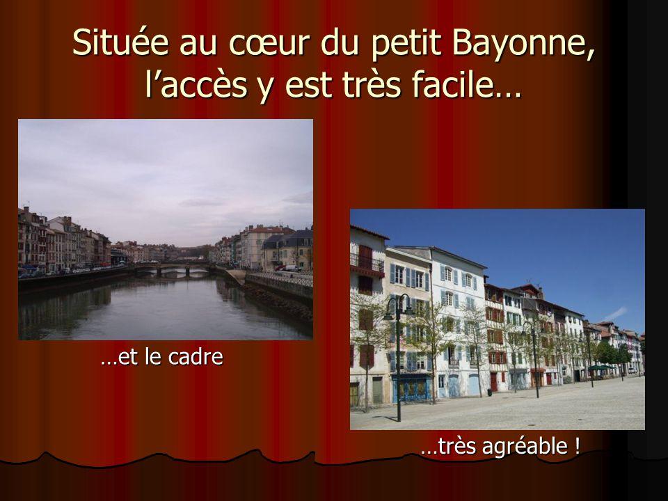 Située au cœur du petit Bayonne, l'accès y est très facile… …et le cadre …très agréable !