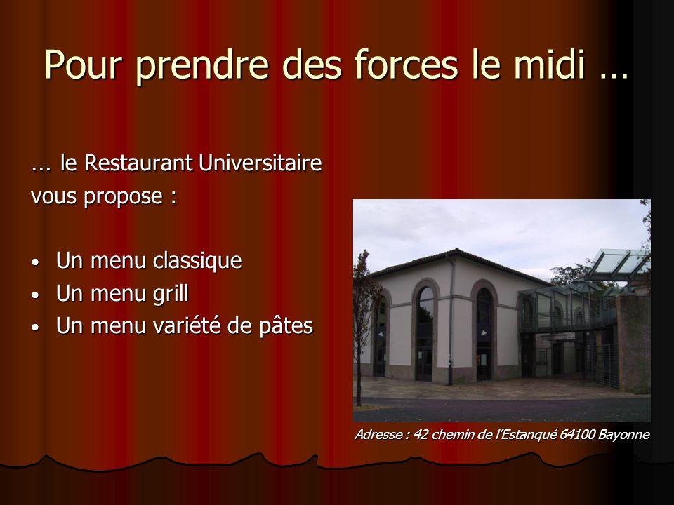 Pour prendre des forces le midi … … le Restaurant Universitaire vous propose : Un menu classique Un menu classique Un menu grill Un menu grill Un menu