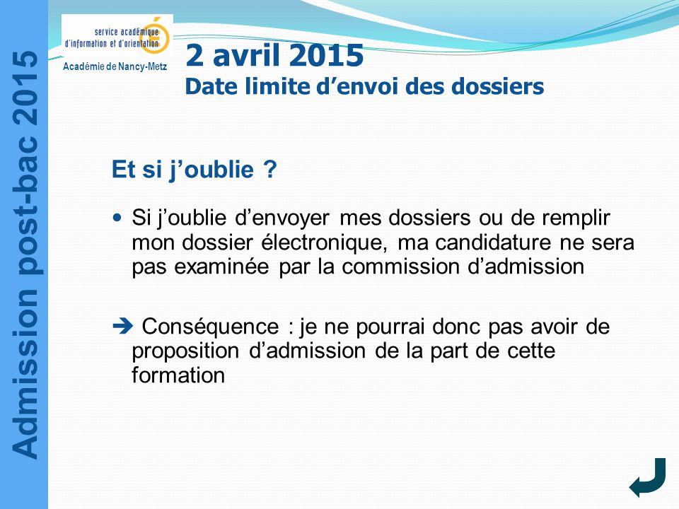Admission post-bac 2015 Académie de Nancy-Metz Et si j'oublie ? Si j'oublie d'envoyer mes dossiers ou de remplir mon dossier électronique, ma candidat