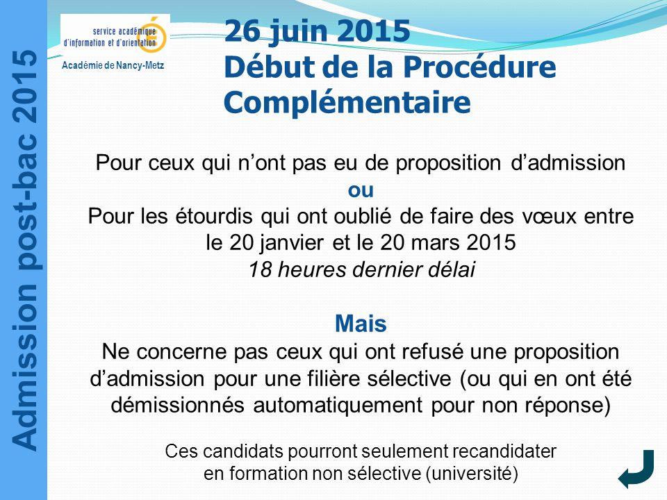Admission post-bac 2015 Académie de Nancy-Metz 26 juin 2015 Début de la Procédure Complémentaire Pour ceux qui n'ont pas eu de proposition d'admission