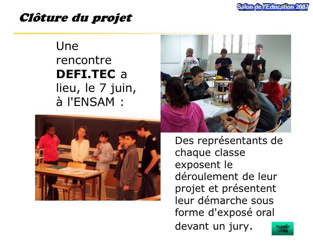 Une rencontre DEFI.TEC a lieu, le 7 juin, à l ENSAM : Clôture du projet Des représentants de chaque classe exposent le déroulement de leur projet et présentent leur démarche sous forme d exposé oral devant un jury.