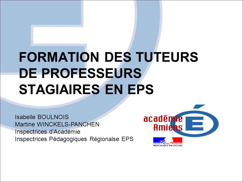 FORMATION DES TUTEURS DE PROFESSEURS STAGIAIRES EN EPS Isabelle BOULNOIS Martine WINCKELS-PANCHEN Inspectrices d'Académie Inspectrices Pédagogiques Ré
