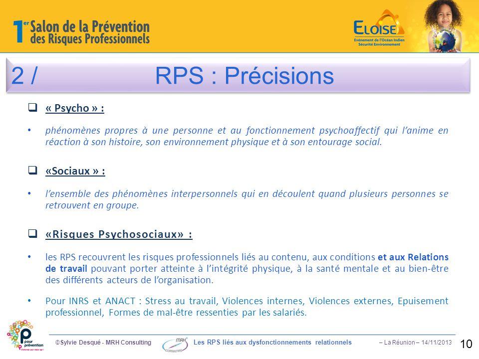 2 / RPS : Précisions ©Sylvie Desqué - MRH Consulting Les RPS liés aux dysfonctionnements relationnels – La Réunion – 14/11/2013 10  « Psycho » : phén