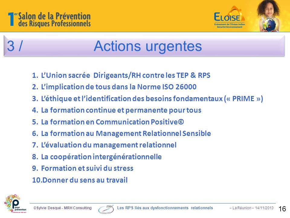 3 / Actions urgentes ©Sylvie Desqué - MRH Consulting Les RPS liés aux dysfonctionnements relationnels – La Réunion – 14/11/2013 16 1.L'Union sacrée Di