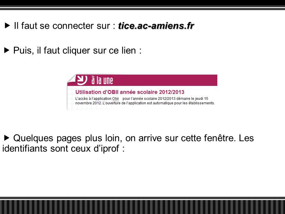 tice.ac-amiens.fr  Il faut se connecter sur : tice.ac-amiens.fr  Puis, il faut cliquer sur ce lien :  Quelques pages plus loin, on arrive sur cette fenêtre.