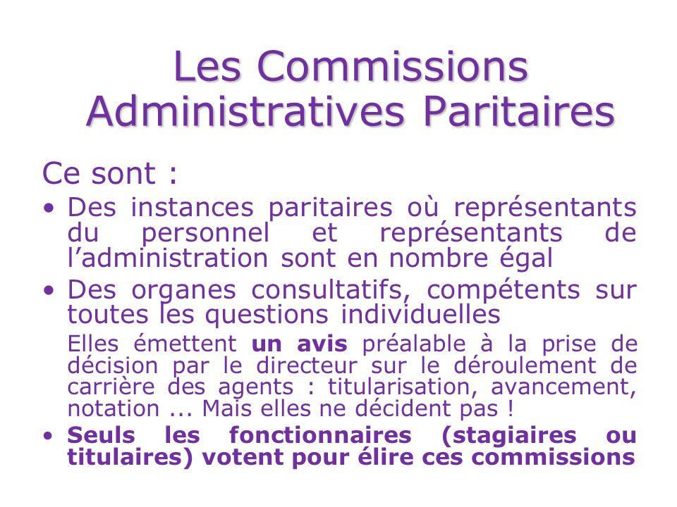 Les Commissions Administratives Paritaires Ce sont : Des instances paritaires où représentants du personnel et représentants de l'administration sont