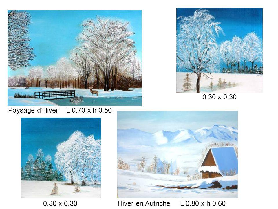 Paysage d'Hiver L 0.70 x h 0.50 Hiver en Autriche L 0.80 x h 0.60 0.30 x 0.30