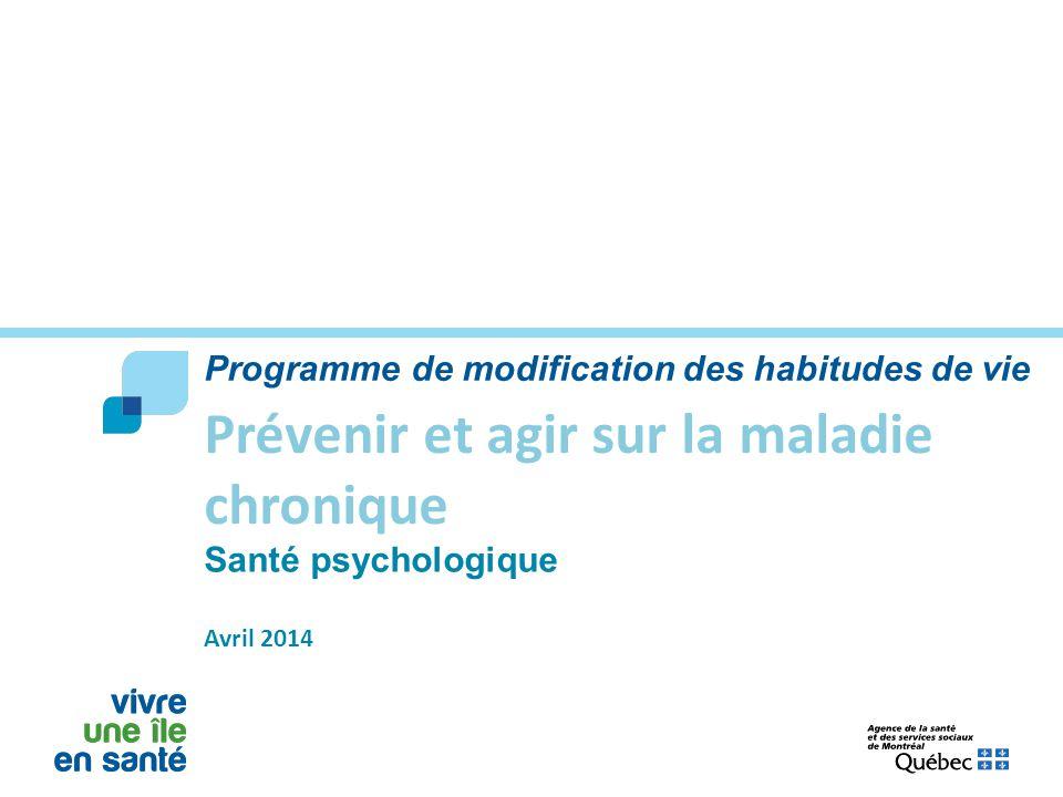 Santé psychologique Avril 2014 Prévenir et agir sur la maladie chronique Programme de modification des habitudes de vie