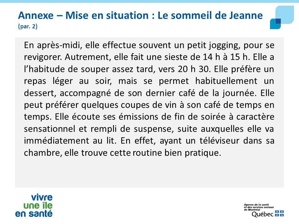 Annexe – Mise en situation : Le sommeil de Jeanne (par. 2) En après-midi, elle effectue souvent un petit jogging, pour se revigorer. Autrement, elle f