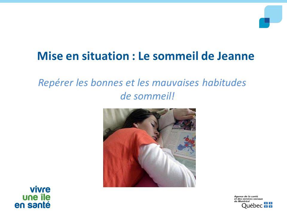 Mise en situation : Le sommeil de Jeanne Repérer les bonnes et les mauvaises habitudes de sommeil!