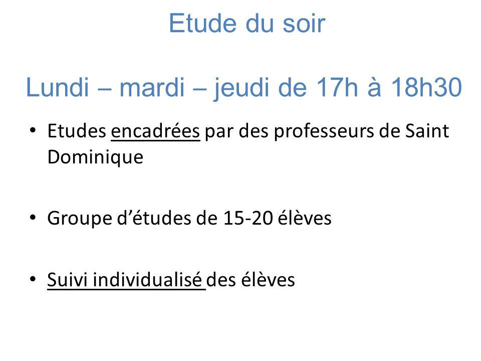 Etude du soir Lundi – mardi – jeudi de 17h à 18h30 Etudes encadrées par des professeurs de Saint Dominique Groupe d'études de 15-20 élèves Suivi indiv