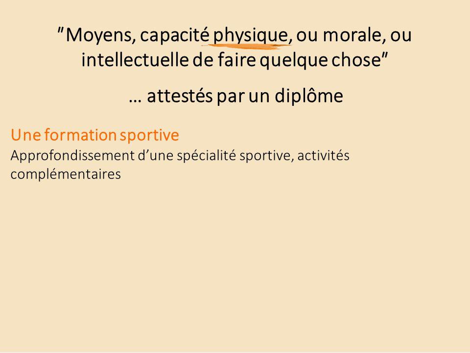 ʺMoyens, capacité physique, ou morale, ou intellectuelle de faire quelque choseʺ … attestés par un diplôme En pratique: