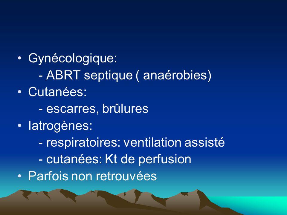Gynécologique: - ABRT septique ( anaérobies) Cutanées: - escarres, brûlures Iatrogènes: - respiratoires: ventilation assisté - cutanées: Kt de perfusi
