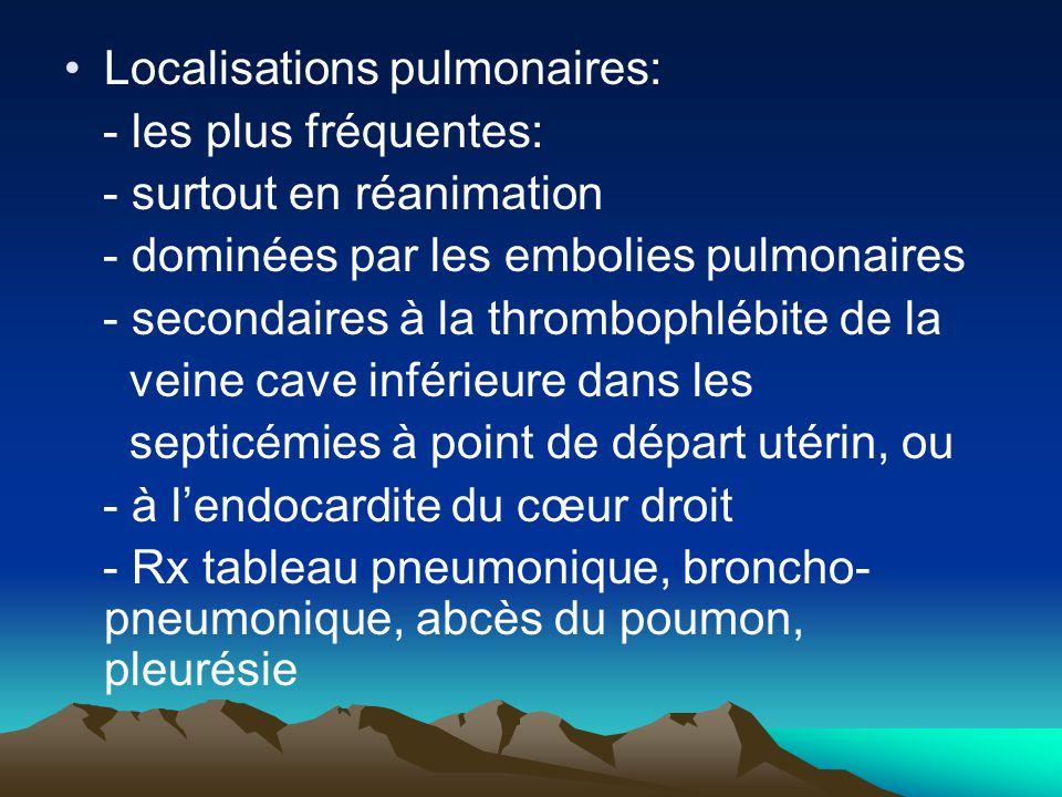 Localisations pulmonaires: - les plus fréquentes: - surtout en réanimation - dominées par les embolies pulmonaires - secondaires à la thrombophlébite