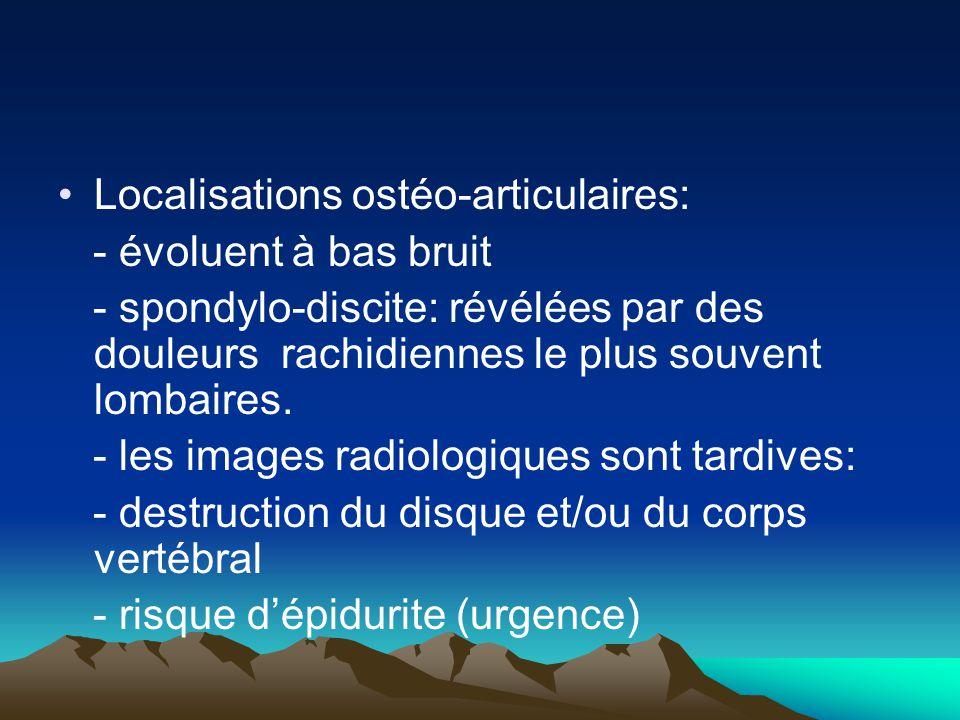 Localisations ostéo-articulaires: - évoluent à bas bruit - spondylo-discite: révélées par des douleurs rachidiennes le plus souvent lombaires. - les i