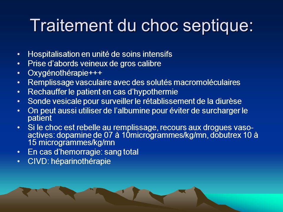 Traitement du choc septique: Hospitalisation en unité de soins intensifs Prise d'abords veineux de gros calibre Oxygénothérapie+++ Remplissage vascula