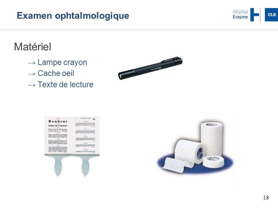 18 Examen ophtalmologique Matériel → Lampe crayon → Cache oeil → Texte de lecture