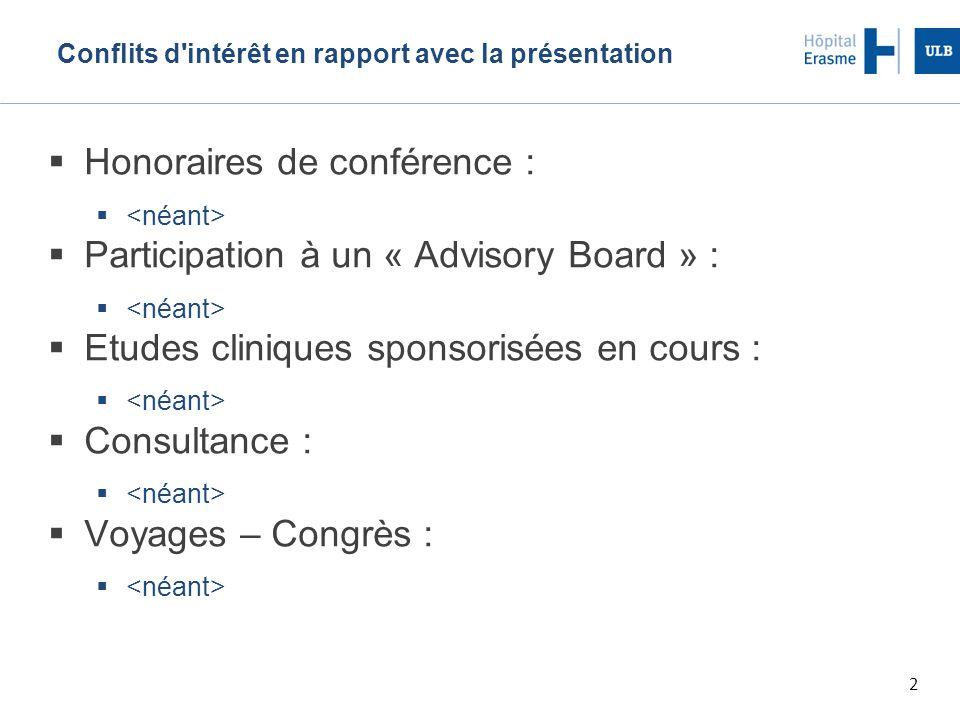 2 Conflits d intérêt en rapport avec la présentation  Honoraires de conférence :   Participation à un « Advisory Board » :   Etudes cliniques sponsorisées en cours :   Consultance :   Voyages – Congrès : 