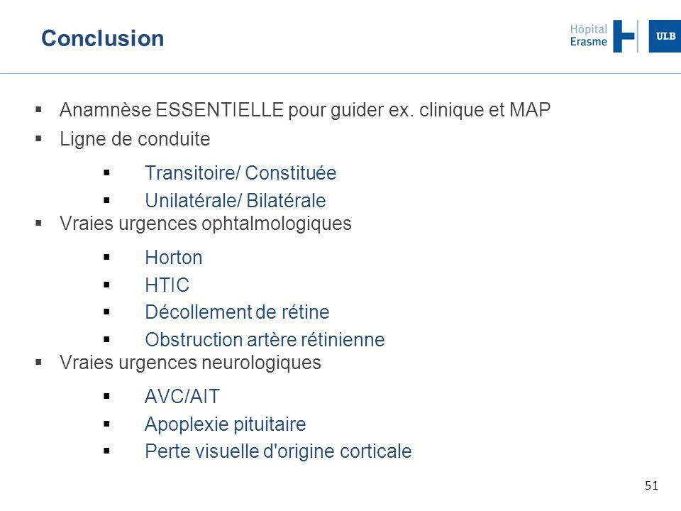51 Conclusion  Anamnèse ESSENTIELLE pour guider ex. clinique et MAP  Ligne de conduite  Transitoire/ Constituée  Unilatérale/ Bilatérale  Vraies