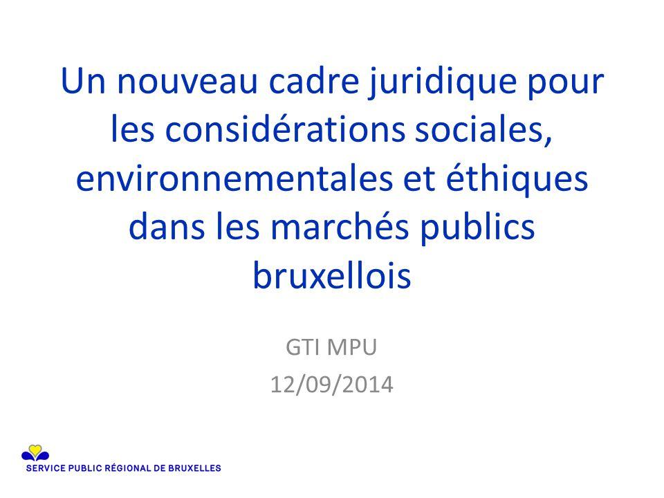 Un nouveau cadre juridique pour les considérations sociales, environnementales et éthiques dans les marchés publics bruxellois GTI MPU 12/09/2014