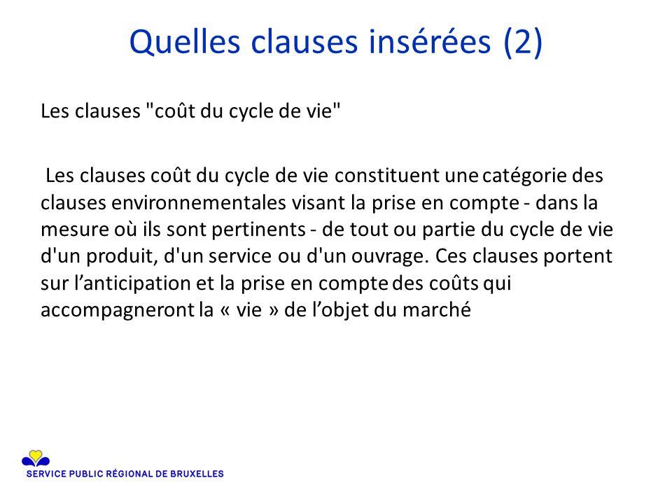 Quelles clauses insérées (2) Les clauses coût du cycle de vie Les clauses coût du cycle de vie constituent une catégorie des clauses environnementales visant la prise en compte - dans la mesure où ils sont pertinents - de tout ou partie du cycle de vie d un produit, d un service ou d un ouvrage.