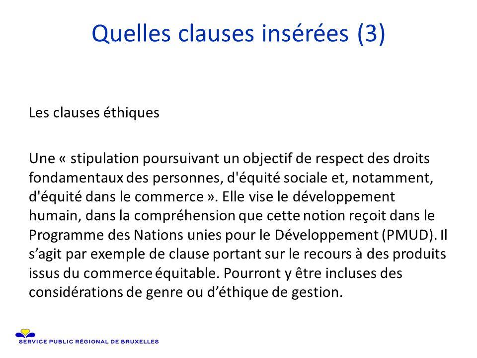 Quelles clauses insérées (3) Les clauses éthiques Une « stipulation poursuivant un objectif de respect des droits fondamentaux des personnes, d équité sociale et, notamment, d équité dans le commerce ».